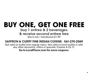 BUY ONE, GET ONE FREE buy 1 entree & 2 beverages