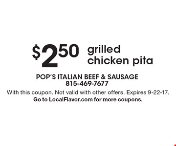 $2.50 grilled chicken pita. With this coupon. Not valid with other offers. Expires 9-22-17. Go to LocalFlavor.com for more coupons.