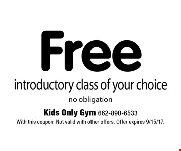 Free introductory class of your choice. No obligation. With this coupon. Not valid with other offers. Offer expires 9/15/17.