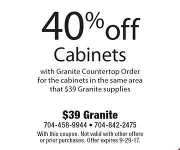 40% off Cabinets with Granite Countertop Order for the cabinets in the same area that $39 Granite supplies. With this coupon. Not valid with other offers or prior purchases. Offer expires 9-29-17.
