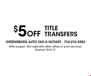 $5 Off title transfers. With coupon. Not valid with other offers or prior services. Expires 10-6-17.