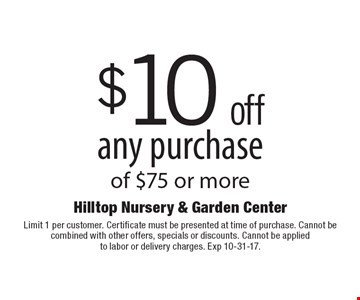 $10 off any purchase of $75 or more. Limit 1 per customer. Certificate must be presented at time of purchase. Cannot be combined with other offers, specials or discounts. Cannot be applied to labor or delivery charges. 