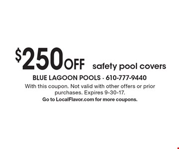 $250 Off safety pool covers. With this coupon. Not valid with other offers or prior purchases. Expires 9-30-17. Go to LocalFlavor.com for more coupons.