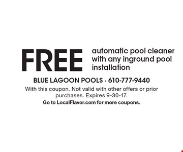 FREE automatic pool cleaner with any inground pool installation. With this coupon. Not valid with other offers or prior purchases. Expires 9-30-17. Go to LocalFlavor.com for more coupons.