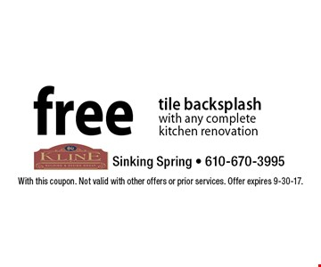 free tile backsplash with any complete kitchen renovation. With this coupon. Not valid with other offers or prior services. Offer expires 9-30-17.