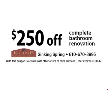 $250 off complete bathroom renovation. With this coupon. Not valid with other offers or prior services. Offer expires 9-30-17.