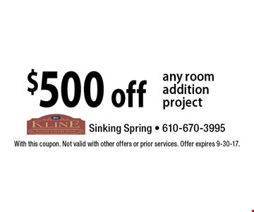 $500 off any room addition project. With this coupon. Not valid with other offers or prior services. Offer expires 9-30-17.