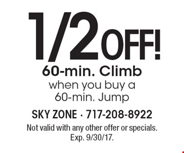 1/2 off! 60-min. Climb. When you buy a 60-min. Jump. Not valid with any other offer or specials. Exp. 9/30/17.
