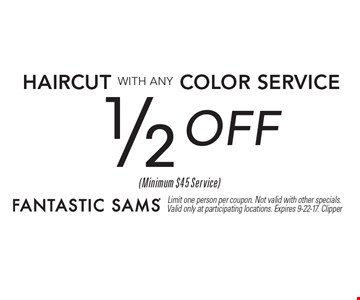 1/2 OFF Haircut with any color service. Limit one person per coupon. Not valid with other specials. Valid only at participating locations. Expires 9-22-17. Clipper