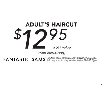 $12.95 adult's Haircut a $17 value. Limit one person per coupon. Not valid with other specials. Valid only at participating locations. Expires 12-01-17. Clipper