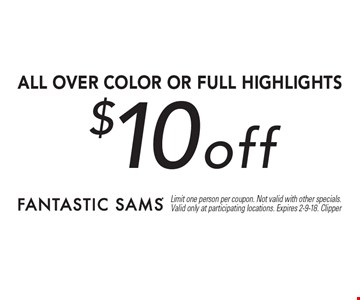 $10 off all over color or full highlights. Limit one person per coupon. Not valid with other specials. Valid only at participating locations. Expires 2-9-18. Clipper