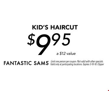 $9.95 KID's Haircut a $12 value. Limit one person per coupon. Not valid with other specials. Valid only at participating locations. Expires 3-16-18. Clipper