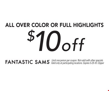$10 off all over color or full highlights. Limit one person per coupon. Not valid with other specials. Valid only at participating locations. Expires 5-25-18. Clipper