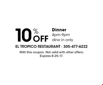 10% Off Dinner. 4pm-9pm, dine in only. With this coupon. Not valid with other offers. Expires 8-25-17.