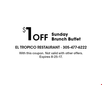 $1 Off Sunday Brunch Buffet. With this coupon. Not valid with other offers. Expires 8-25-17.