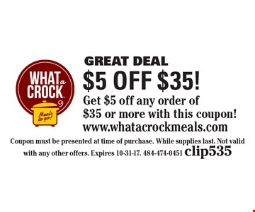 Great Deal $5 off $35! Get $5 off any order of$35 or more with this coupon!. Coupon must be presented at time of purchase. While supplies last. Not valid with any other offers. Expires 10-31-17. 484-474-0451 clip535