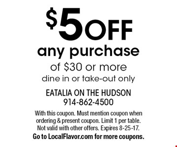 $5 OFF any purchase of $30 or more. Dine in or take-out only. With this coupon. Must mention coupon when ordering & present coupon. Limit 1 per table. Not valid with other offers. Expires 8-25-17. Go to LocalFlavor.com for more coupons.