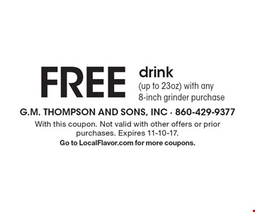 FREE drink (up to 23oz) with any 8-inch grinder purchase. With this coupon. Not valid with other offers or prior purchases. Expires 11-10-17. Go to LocalFlavor.com for more coupons.