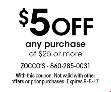 $5 off any purchase of $25 or more. With this coupon. Not valid with other offers or prior purchases. Expires 9-8-17.