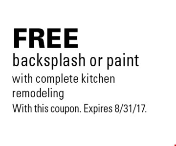 free backsplash or paint with complete kitchen remodeling. With this coupon. Expires 8/31/17.