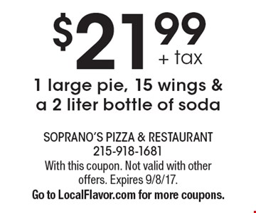 $21.99 + tax 1 large pie, 15 wings & a 2 liter bottle of soda. With this coupon. Not valid with other offers. Expires 9/8/17. Go to LocalFlavor.com for more coupons.