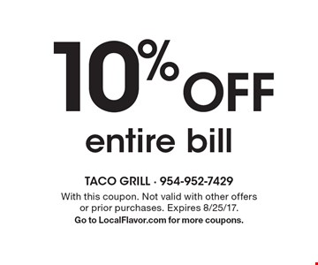10% Off entire bill. With this coupon. Not valid with other offers or prior purchases. Expires 8/25/17.Go to LocalFlavor.com for more coupons.