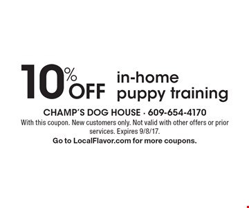 10% Off in-home puppy training. With this coupon. New customers only. Not valid with other offers or prior services. Expires 9/8/17. Go to LocalFlavor.com for more coupons.