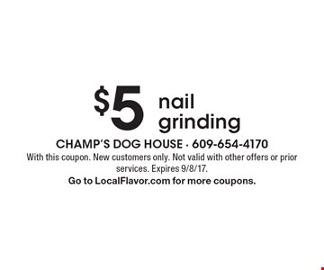 $5 nail grinding. With this coupon. New customers only. Not valid with other offers or prior services. Expires 9/8/17. Go to LocalFlavor.com for more coupons.