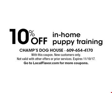 Off 10% in-home puppy training. With this coupon. New customers only. Not valid with other offers or prior services. Expires 11/10/17. Go to LocalFlavor.com for more coupons.