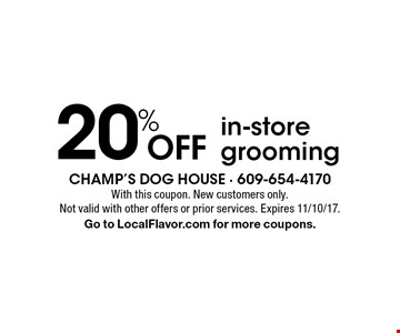Off 20% in-store grooming. With this coupon. New customers only. Not valid with other offers or prior services. Expires 11/10/17.Go to LocalFlavor.com for more coupons.