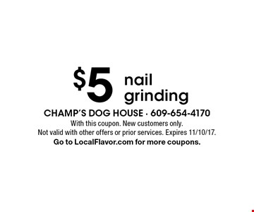 $5 nail grinding. With this coupon. New customers only. Not valid with other offers or prior services. Expires 11/10/17.Go to LocalFlavor.com for more coupons.