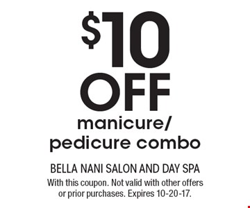 $10 off manicure/pedicure combo. With this coupon. Not valid with other offers or prior purchases. Expires 10-20-17.