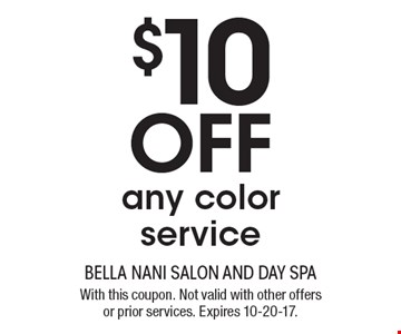 $10 off any color service. With this coupon. Not valid with other offers or prior services. Expires 10-20-17.