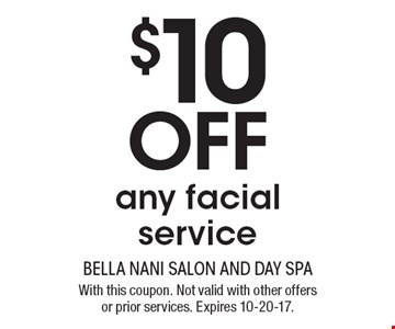 $10 off any facial service. With this coupon. Not valid with other offers or prior services. Expires 10-20-17.