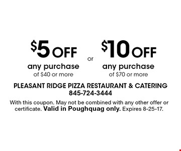 $5 Off any purchase of $40 or more or $10 Off any purchase of $70 or more. With this coupon. May not be combined with any other offer or certificate. Valid in Poughquag only. Expires 8-25-17.