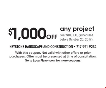 $1,000 Off any project over $10,000, (scheduled before October 20, 2017). With this coupon. Not valid with other offers or prior purchases. Offer must be presented at time of consultation. Go to LocalFlavor.com for more coupons.