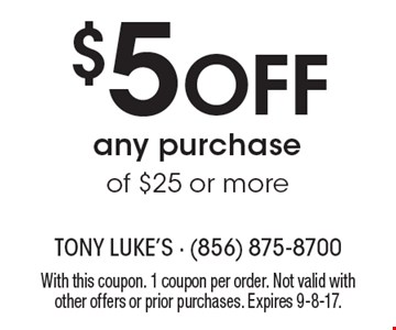 $5 Off Any Purchase Of $25 Or More. With this coupon. 1 coupon per order. Not valid with other offers or prior purchases. Expires 9-8-17.