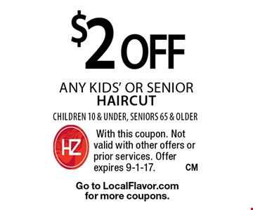 $2 off any kids' or senior haircut Children 10 & under, seniors 65 & older. With this coupon. Not valid with other offers or prior services. Offer expires 9-1-17.Go to LocalFlavor.com for more coupons.