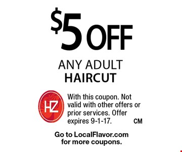 $5 off any adult haircut. With this coupon. Not valid with other offers or prior services. Offer expires 9-1-17. Go to LocalFlavor.com for more coupons.