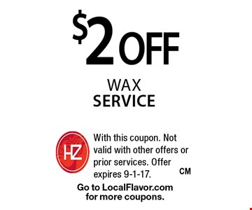 $2 off wax service. With this coupon. Not valid with other offers or prior services. Offer expires 9-1-17. Go to LocalFlavor.com for more coupons.