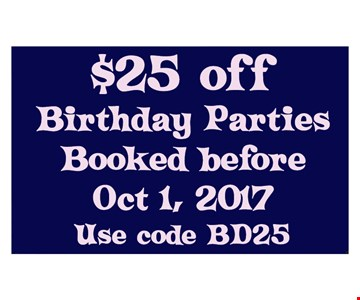 $25 off birthday parties booked before Oct. 1, 2017. Use code BD25.
