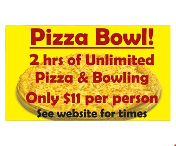 Pizza Bowl! 2 hrs. of unlimited pizza & bowling for only $11 per person. See website for times.