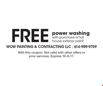Free power washing with purchase of full house exterior paint. With this coupon. Not valid with other offers or prior services. Expires 10-6-17.