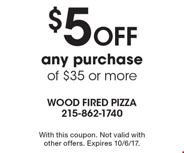 $5 OFF any purchase of $35 or more. With this coupon. Not valid with other offers. Expires 10/6/17.