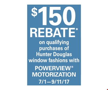 $150 Rebate on qualifying purchases of Hunter Douglas window fashions with Powerview Motorization