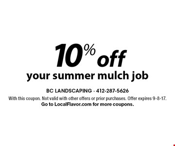 10% off your summer mulch job. With this coupon. Not valid with other offers or prior purchases. Offer expires 9-8-17. Go to LocalFlavor.com for more coupons.