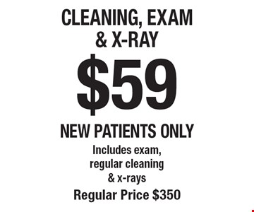 $59 Cleaning, Exam & X-Ray. Includes exam, regular cleaning & x-rays. Regular price $350. New patients only. Offers not to be used in conjunction with any other offers or reduced fee plans.