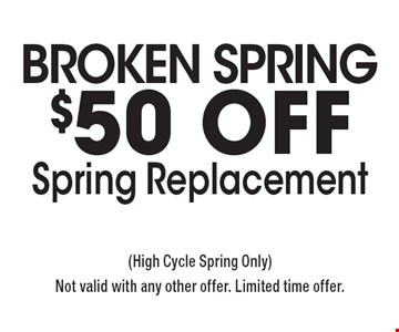 BROKEN SPRING $50 off Spring Replacement. (High Cycle Spring Only). Not valid with any other offer. Limited time offer.