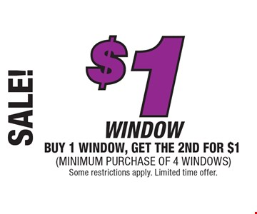 SALE! $1 WINDOW BUY 1 WINDOW, GET THE 2ND FOR $1. (Minimum Purchase of 4 Windows) Some restrictions apply. Limited time offer.