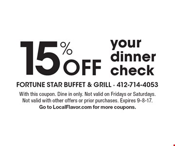 15% Off your dinner check. With this coupon. Dine in only. Not valid on Fridays or Saturdays. Not valid with other offers or prior purchases. Expires 9-8-17. Go to LocalFlavor.com for more coupons.